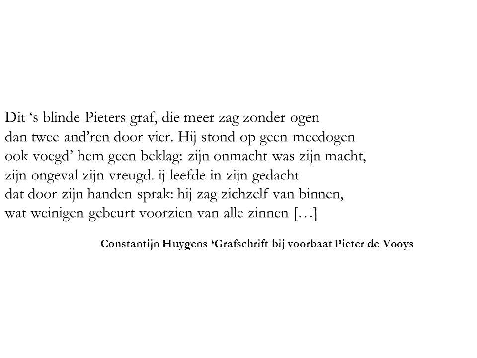 Dit 's blinde Pieters graf, die meer zag zonder ogen dan twee and'ren door vier.