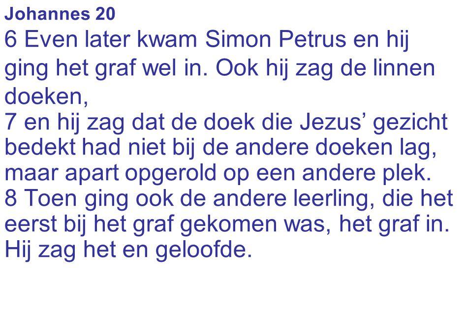 Johannes 20 6 Even later kwam Simon Petrus en hij ging het graf wel in. Ook hij zag de linnen doeken,