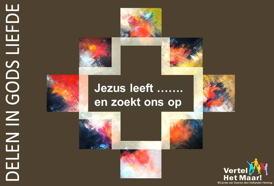 Jezus leeft ……. en zoekt ons op