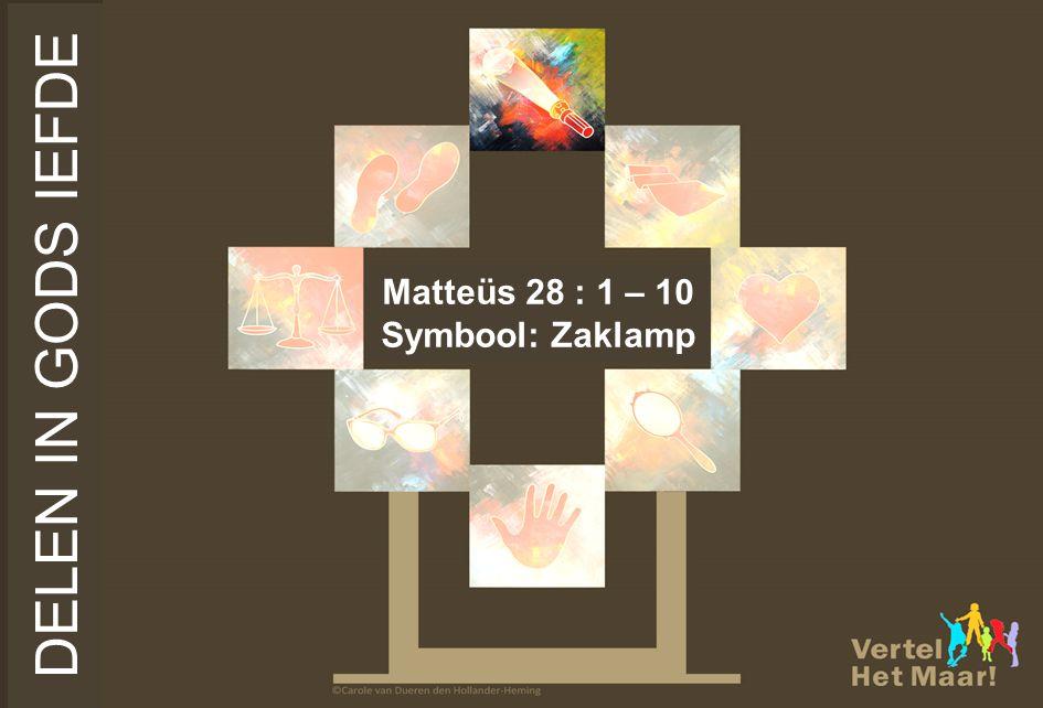 DELEN IN GODS IEFDE Matteüs 28 : 1 – 10 Symbool: Zaklamp