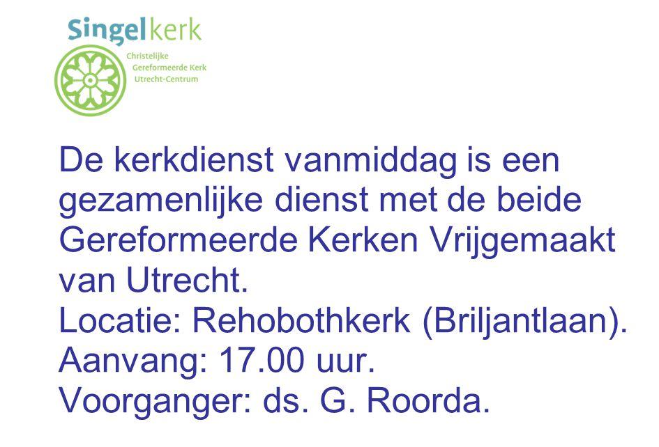 De kerkdienst vanmiddag is een gezamenlijke dienst met de beide Gereformeerde Kerken Vrijgemaakt van Utrecht.