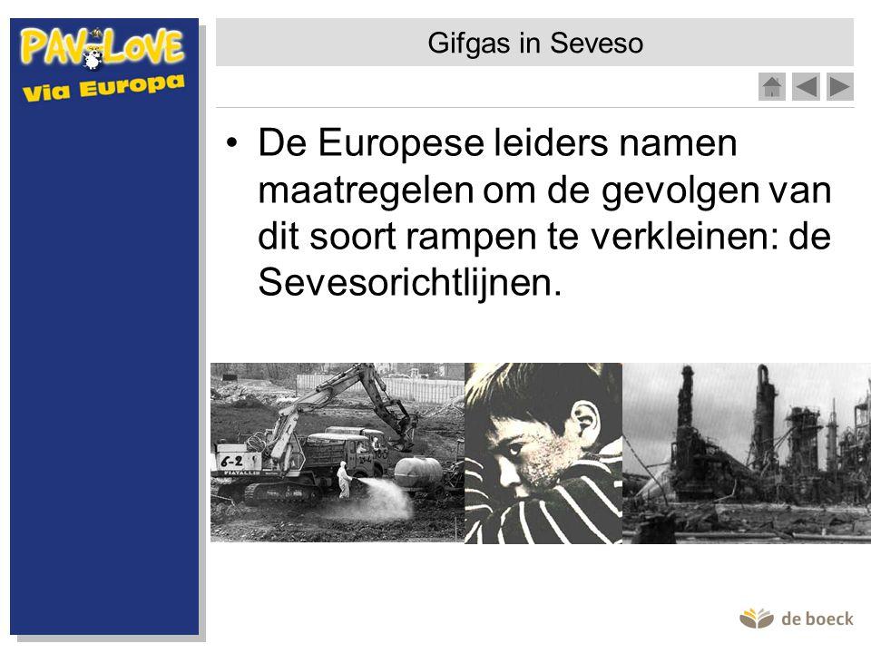 Gifgas in Seveso De Europese leiders namen maatregelen om de gevolgen van dit soort rampen te verkleinen: de Sevesorichtlijnen.