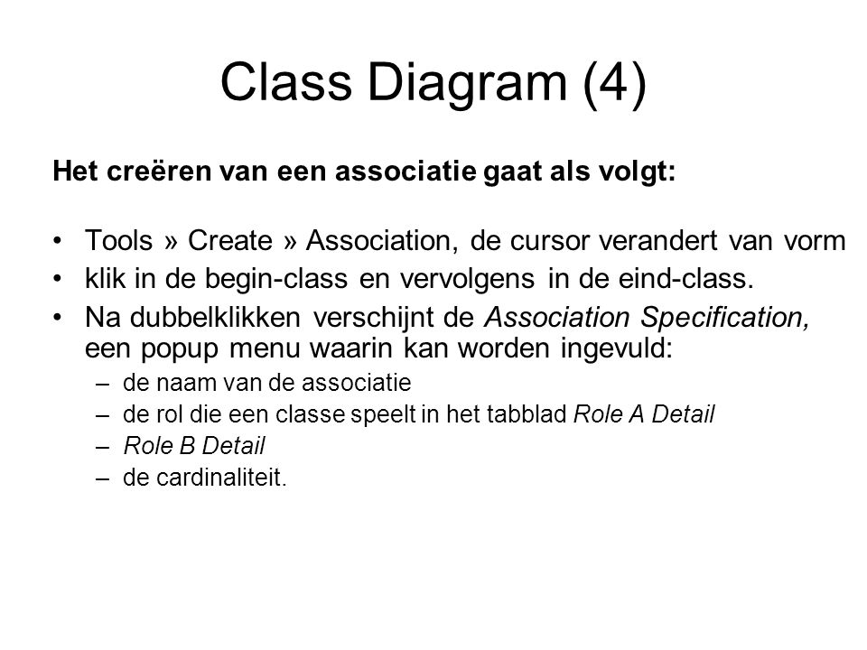 Class Diagram (4) Het creëren van een associatie gaat als volgt: