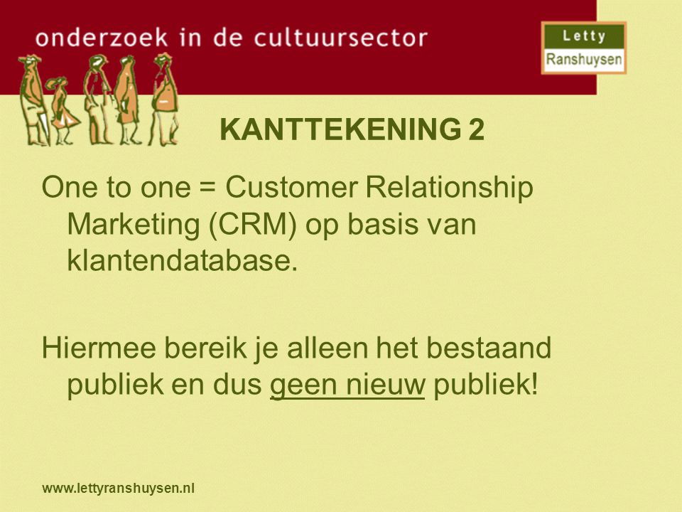 KANTTEKENING 2 One to one = Customer Relationship Marketing (CRM) op basis van klantendatabase.