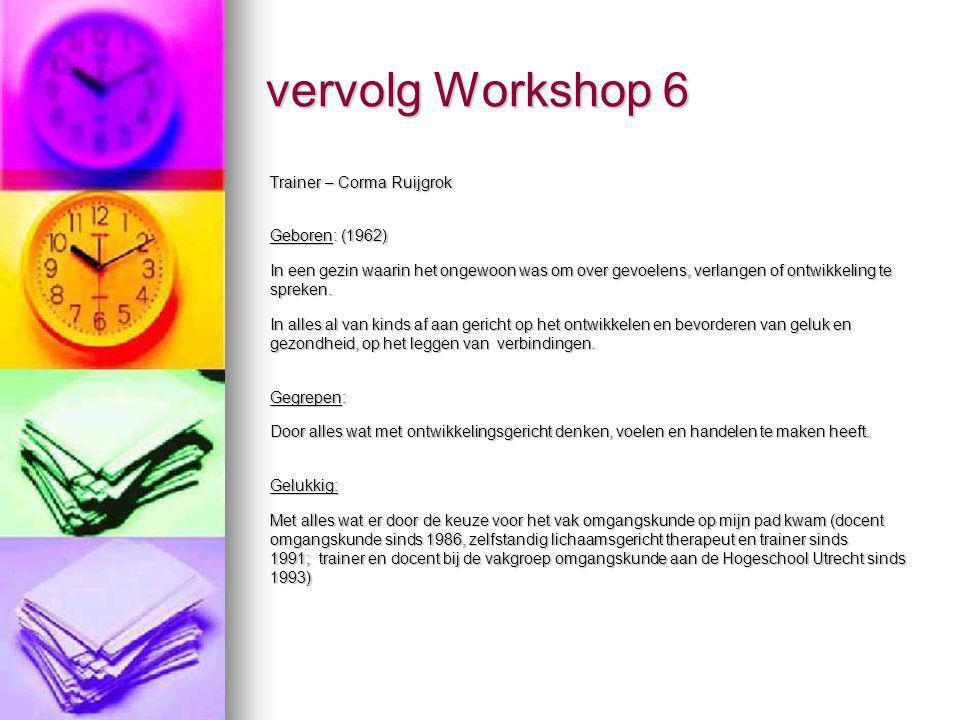vervolg Workshop 6 Trainer – Corma Ruijgrok Geboren: (1962)