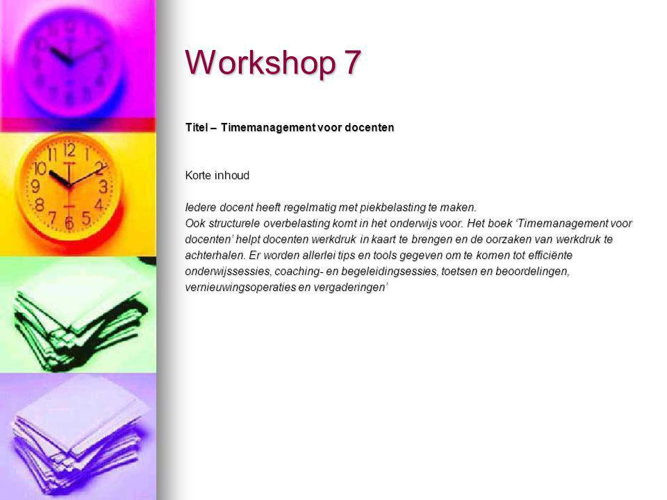 Workshop 7 Titel – Timemanagement voor docenten Korte inhoud