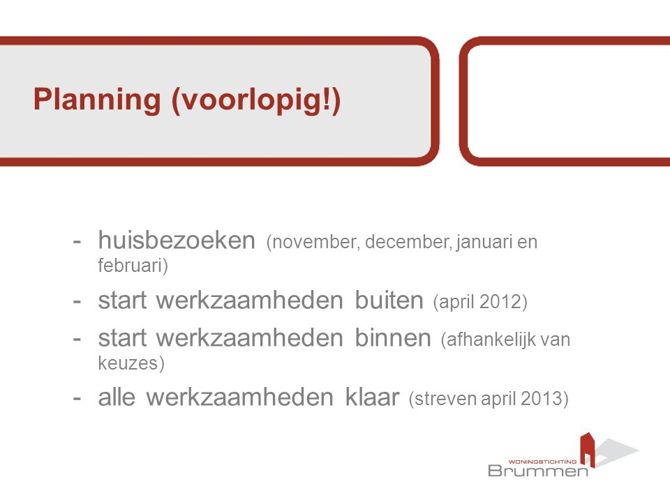 Planning (voorlopig!) huisbezoeken (november, december, januari en februari) start werkzaamheden buiten (april 2012)