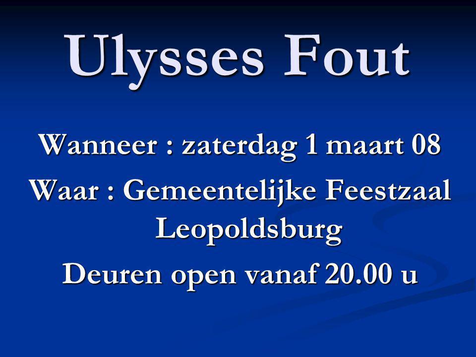 Ulysses Fout Wanneer : zaterdag 1 maart 08