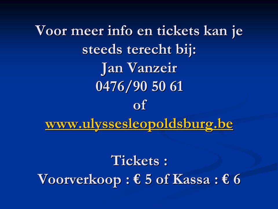 Voor meer info en tickets kan je steeds terecht bij: Jan Vanzeir 0476/90 50 61 of www.ulyssesleopoldsburg.be Tickets : Voorverkoop : € 5 of Kassa : € 6