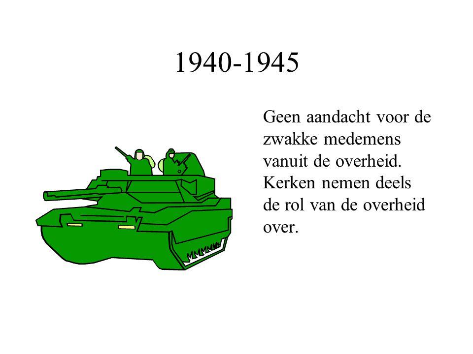 1940-1945 Geen aandacht voor de zwakke medemens vanuit de overheid.