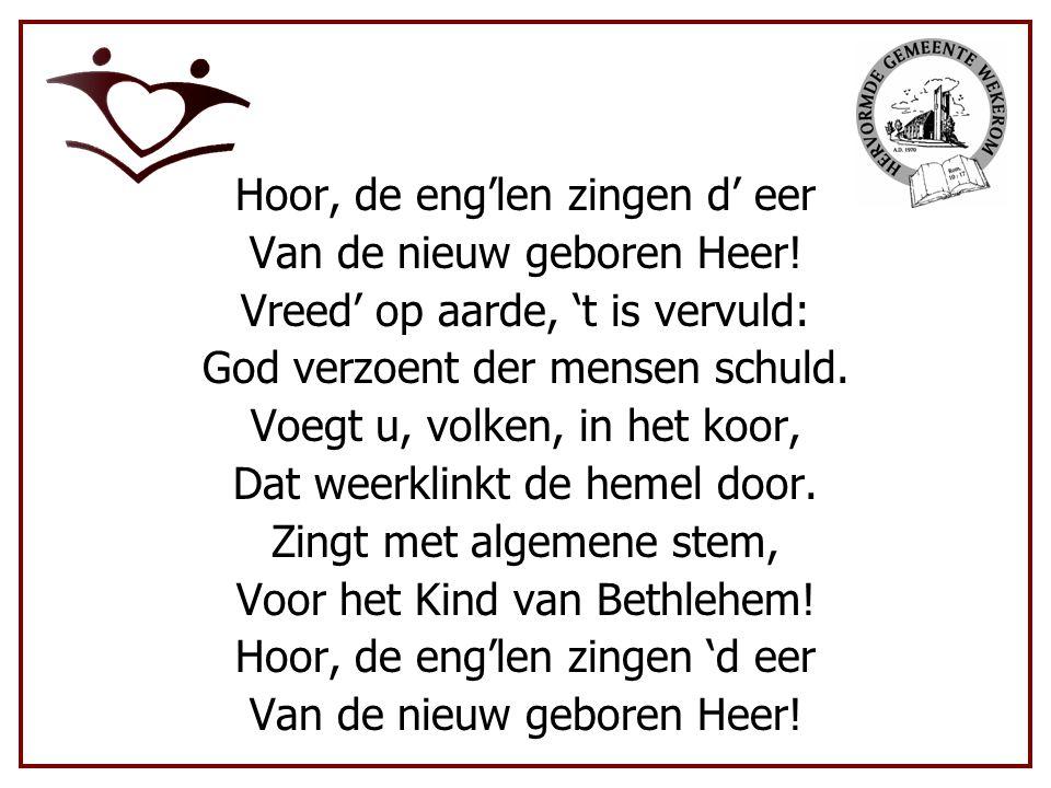 Hoor, de eng'len zingen d' eer Van de nieuw geboren Heer!