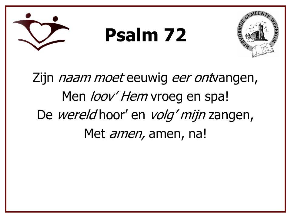 Psalm 72 Zijn naam moet eeuwig eer ontvangen,