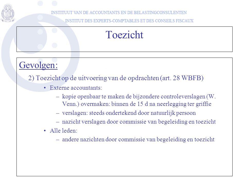 Toezicht Gevolgen: 2) Toezicht op de uitvoering van de opdrachten (art. 28 WBFB) Externe accountants:
