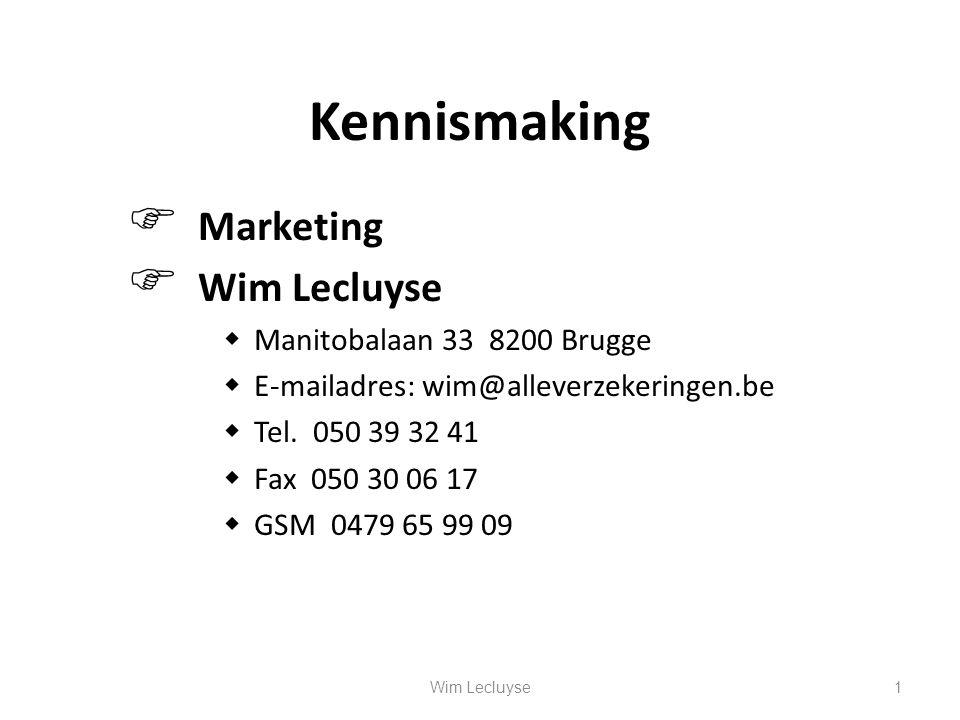 Kennismaking Marketing Wim Lecluyse Manitobalaan 33 8200 Brugge