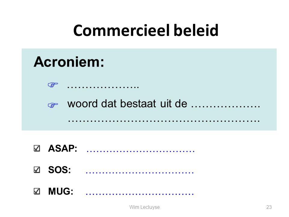 Commercieel beleid Acroniem: ……………….. woord dat bestaat uit de ……………….