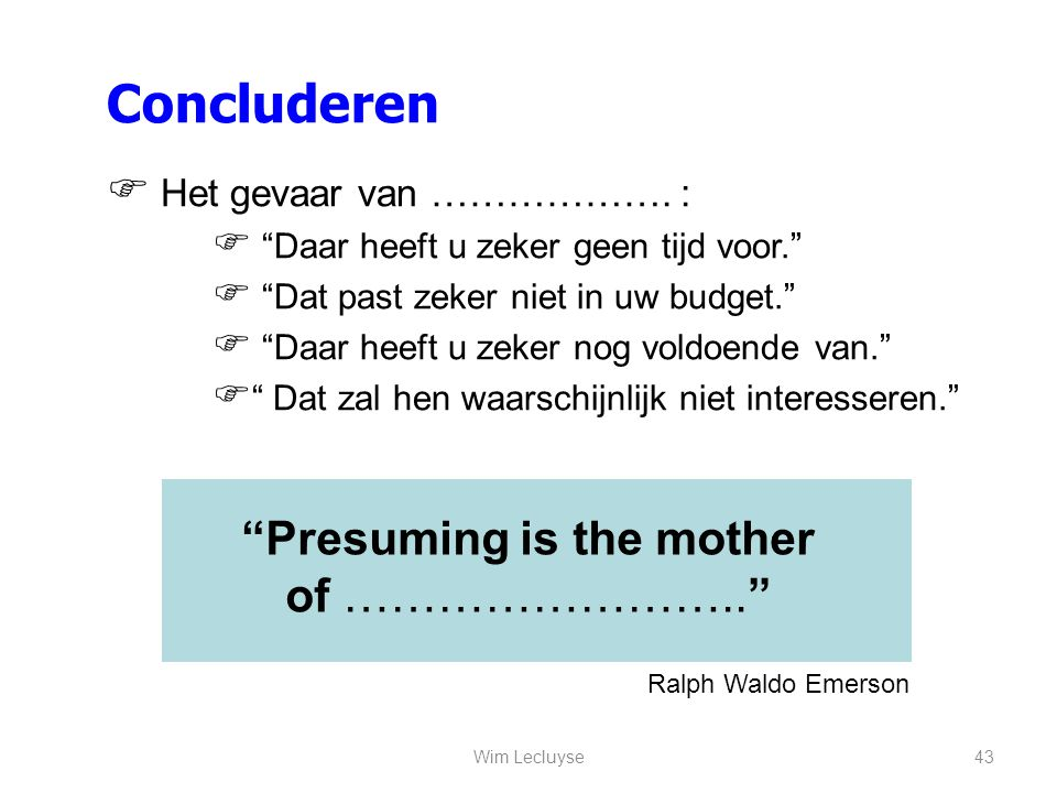Presuming is the mother of ……………………..