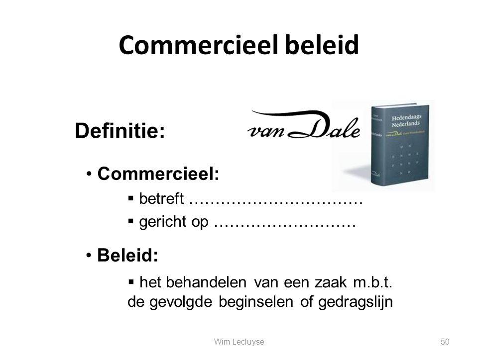 Commercieel beleid Definitie: Commercieel: Beleid: betreft ……………………………