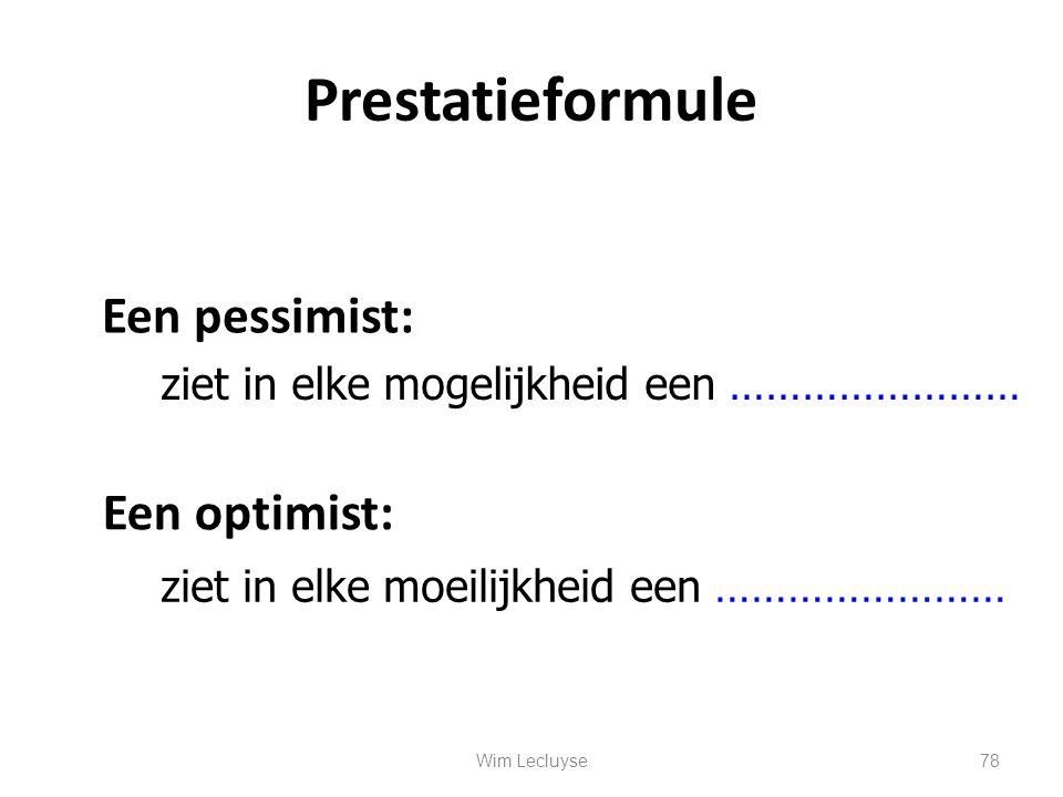 Prestatieformule Een pessimist: Een optimist: