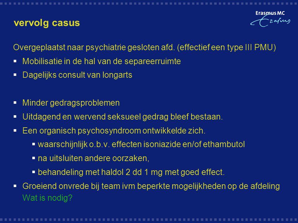 vervolg casus Overgeplaatst naar psychiatrie gesloten afd. (effectief een type III PMU) Mobilisatie in de hal van de separeerruimte.