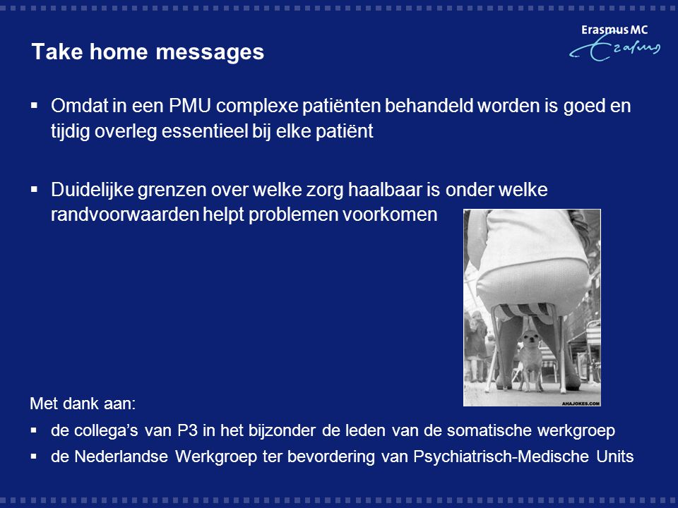 Take home messages Omdat in een PMU complexe patiënten behandeld worden is goed en tijdig overleg essentieel bij elke patiënt.