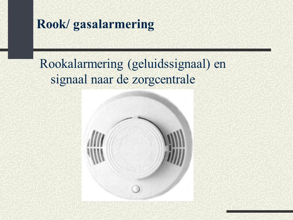 Rook/ gasalarmering Rookalarmering (geluidssignaal) en signaal naar de zorgcentrale