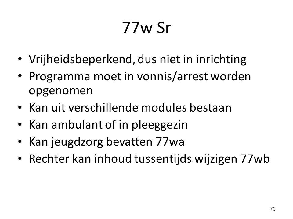 77w Sr Vrijheidsbeperkend, dus niet in inrichting
