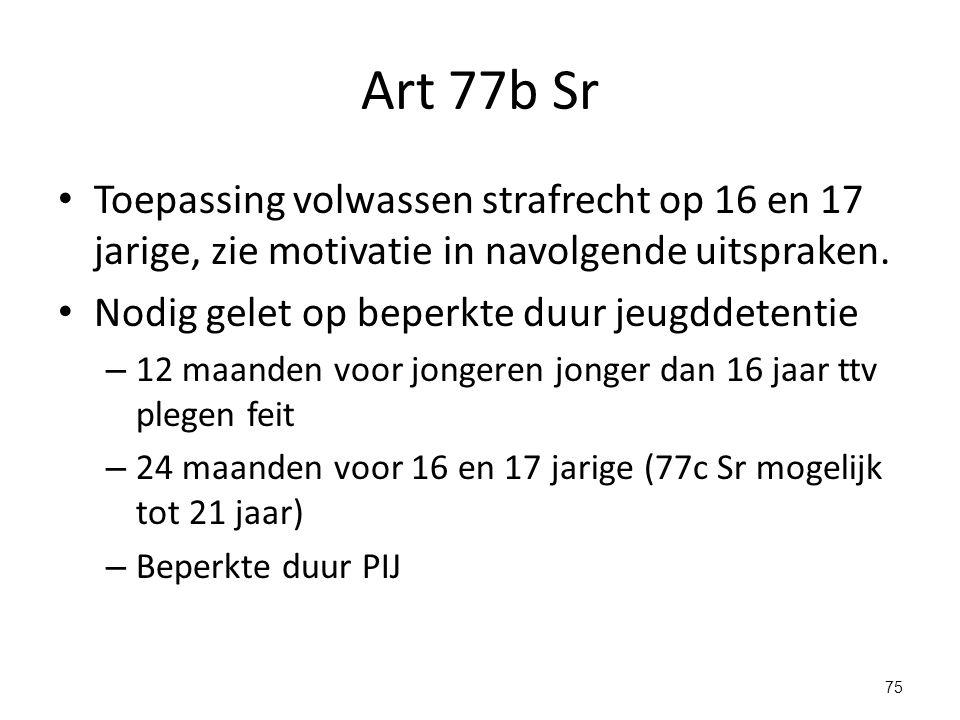 Art 77b Sr Toepassing volwassen strafrecht op 16 en 17 jarige, zie motivatie in navolgende uitspraken.