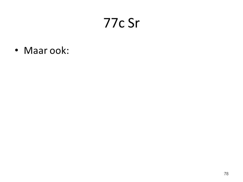 77c Sr Maar ook:
