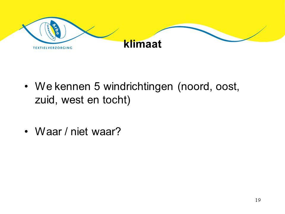 klimaat We kennen 5 windrichtingen (noord, oost, zuid, west en tocht) Waar / niet waar
