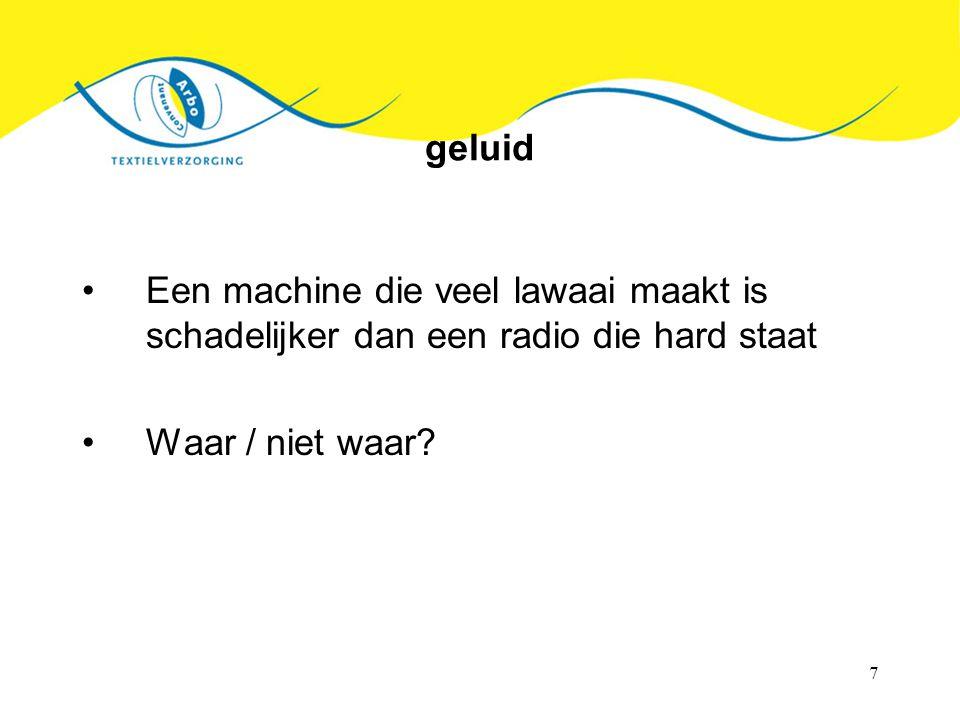 geluid Een machine die veel lawaai maakt is schadelijker dan een radio die hard staat.