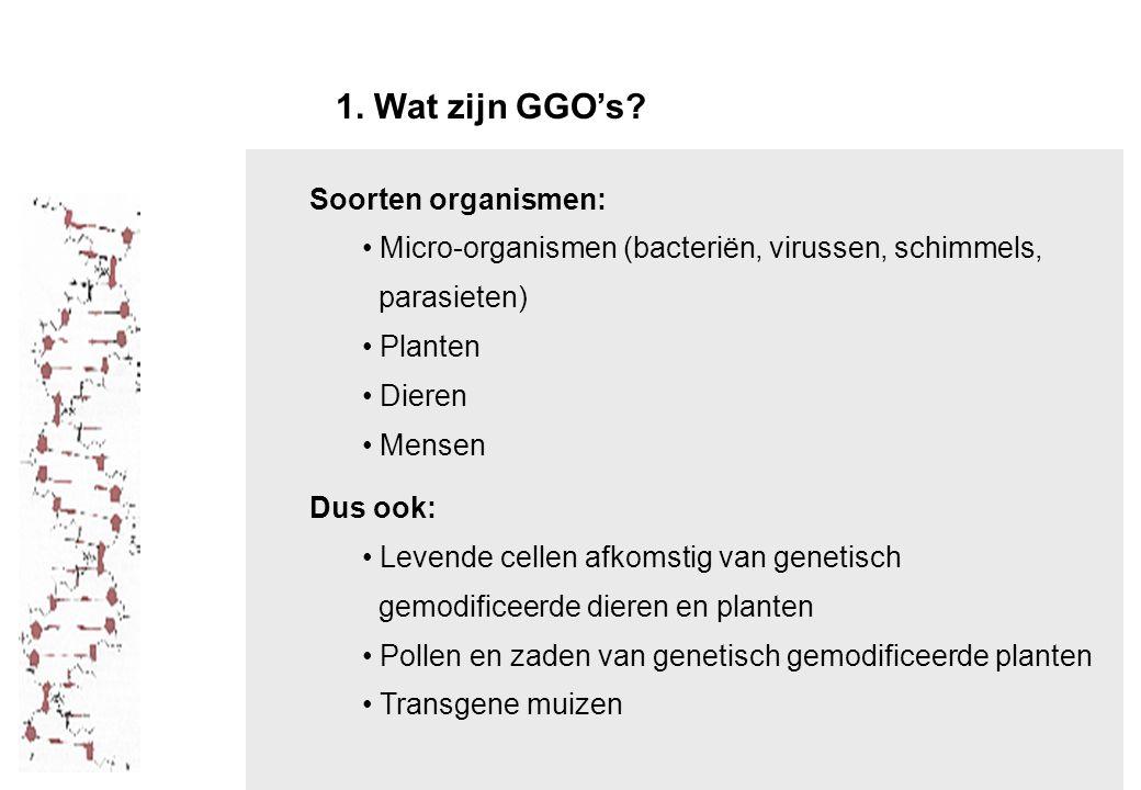 1. Wat zijn GGO's Soorten organismen: