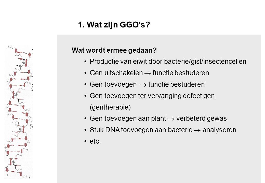 1. Wat zijn GGO's Wat wordt ermee gedaan