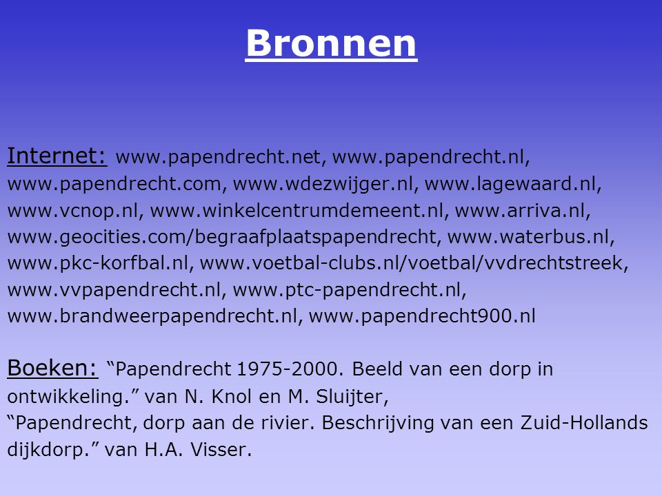 Bronnen Internet: www.papendrecht.net, www.papendrecht.nl,