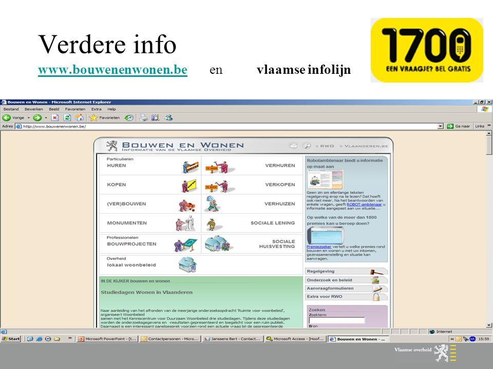 Verdere info www.bouwenenwonen.be en vlaamse infolijn