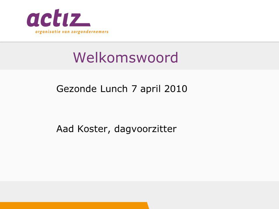 Welkomswoord Gezonde Lunch 7 april 2010 Aad Koster, dagvoorzitter