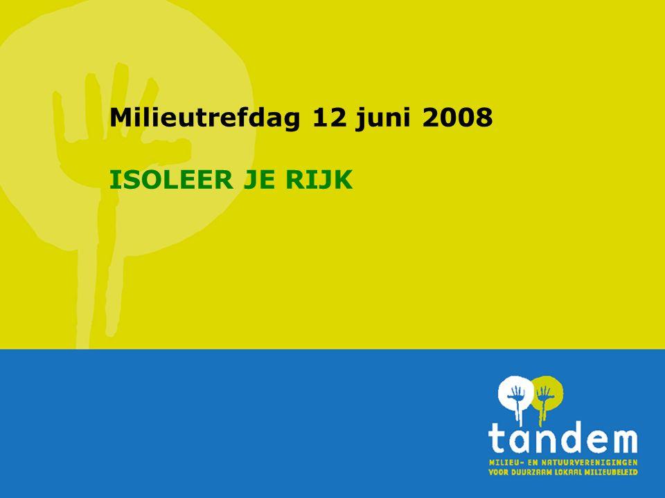 Milieutrefdag 12 juni 2008 ISOLEER JE RIJK