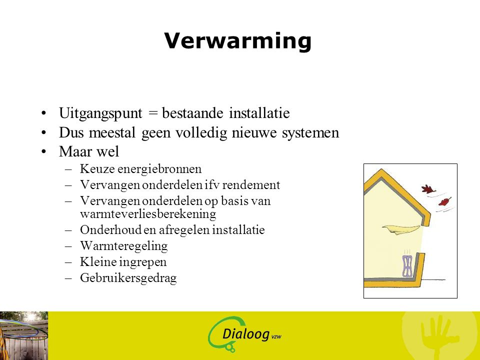 Verwarming Uitgangspunt = bestaande installatie