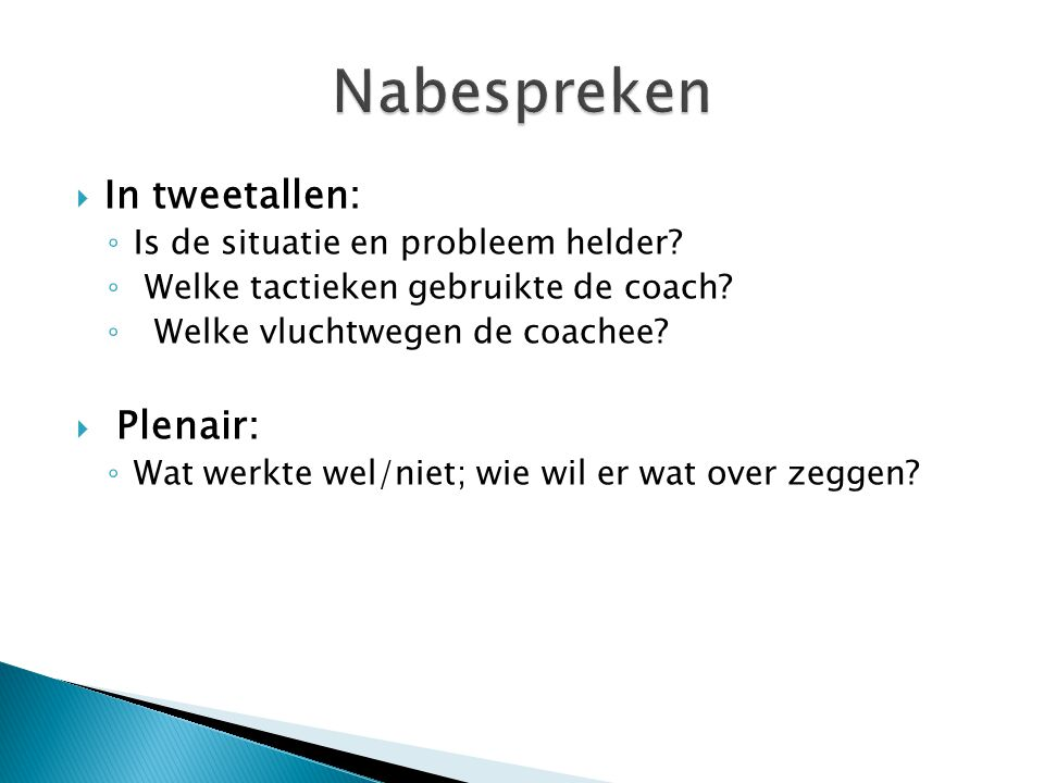 Nabespreken In tweetallen: Plenair: Is de situatie en probleem helder