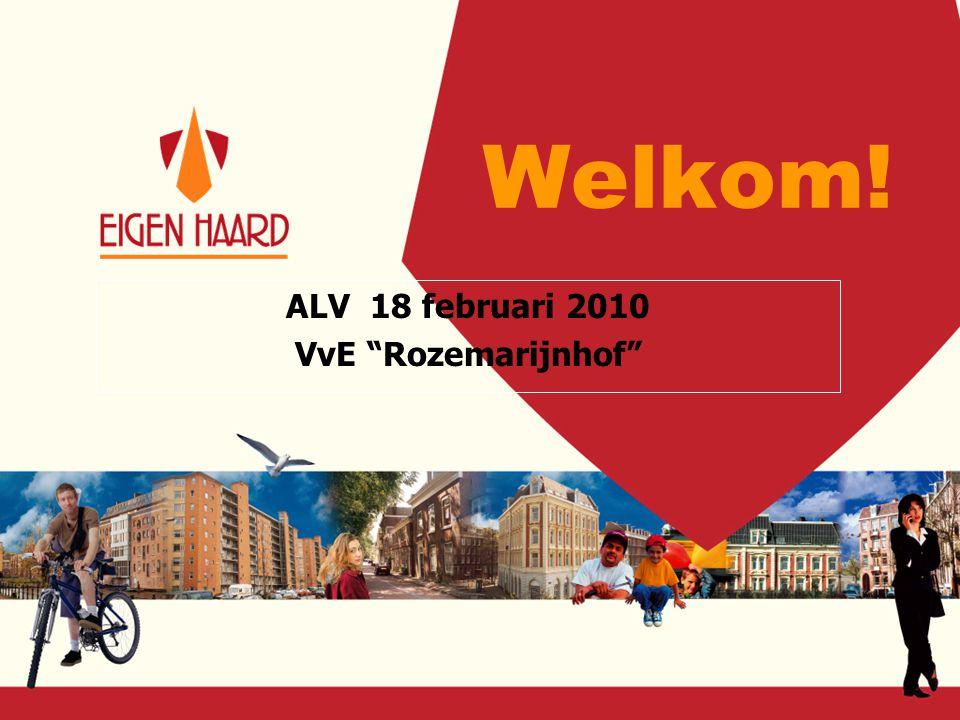 Welkom! ALV 18 februari 2010 VvE Rozemarijnhof