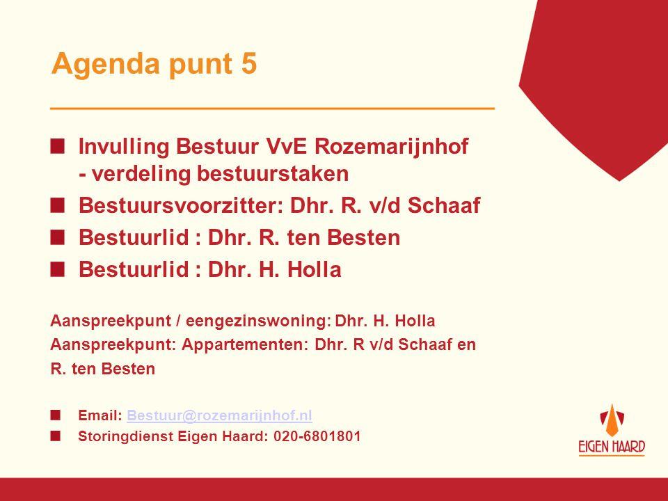 Agenda punt 5 Invulling Bestuur VvE Rozemarijnhof - verdeling bestuurstaken. Bestuursvoorzitter: Dhr. R. v/d Schaaf.