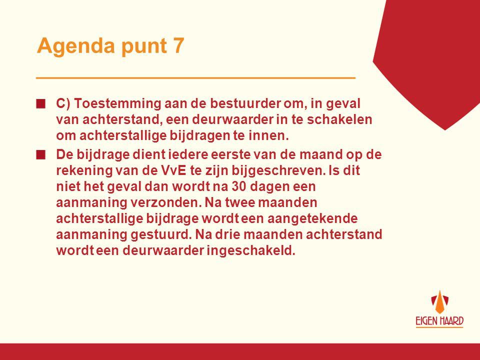 Agenda punt 7 C) Toestemming aan de bestuurder om, in geval van achterstand, een deurwaarder in te schakelen om achterstallige bijdragen te innen.