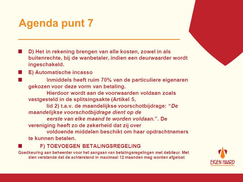 Agenda punt 7 D) Het in rekening brengen van alle kosten, zowel in als buitenrechte, bij de wanbetaler, indien een deurwaarder wordt ingeschakeld.