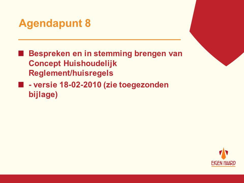 Agendapunt 8 Bespreken en in stemming brengen van Concept Huishoudelijk Reglement/huisregels.