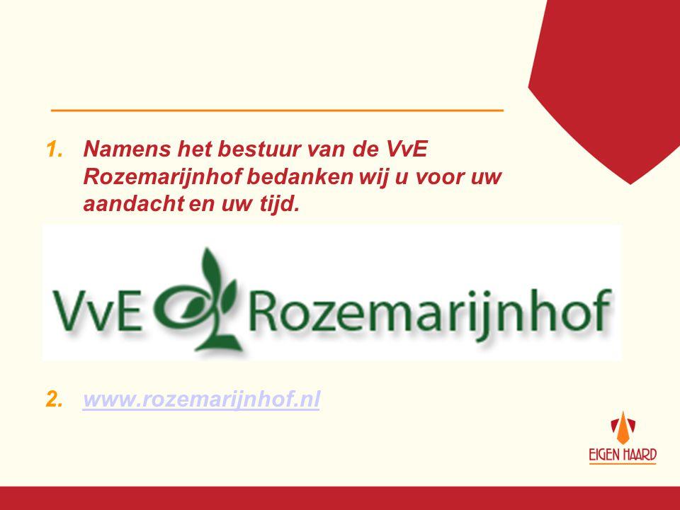 Namens het bestuur van de VvE Rozemarijnhof bedanken wij u voor uw aandacht en uw tijd.