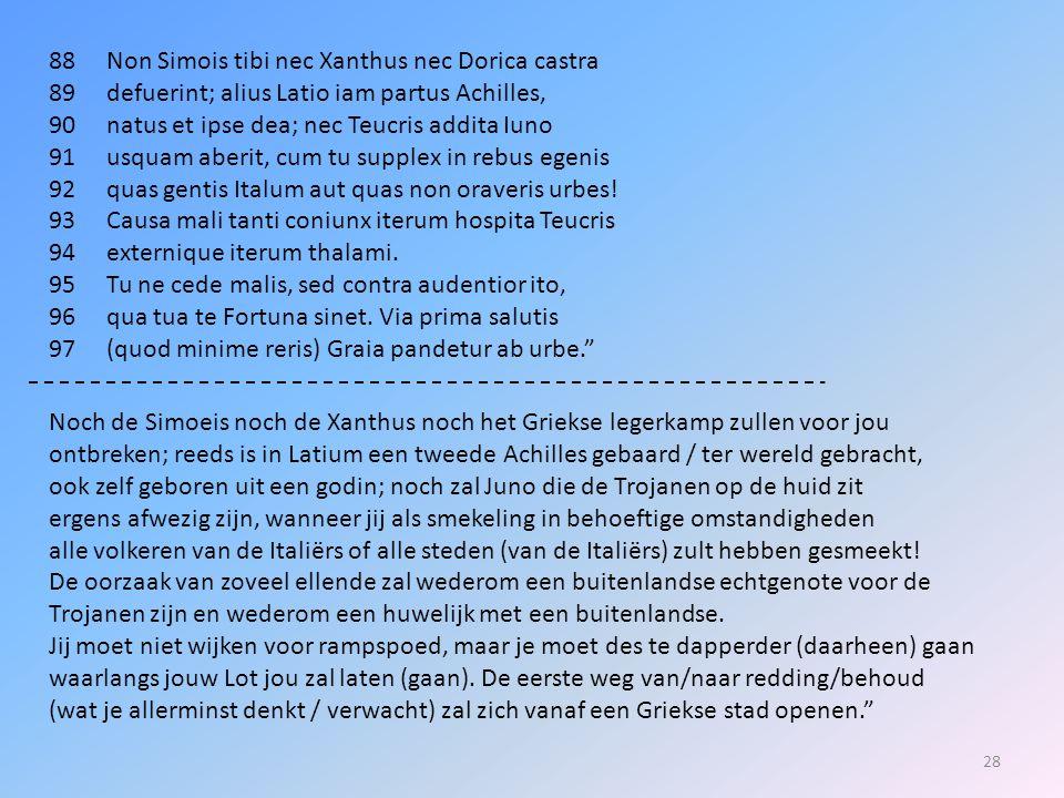 88 Non Simois tibi nec Xanthus nec Dorica castra