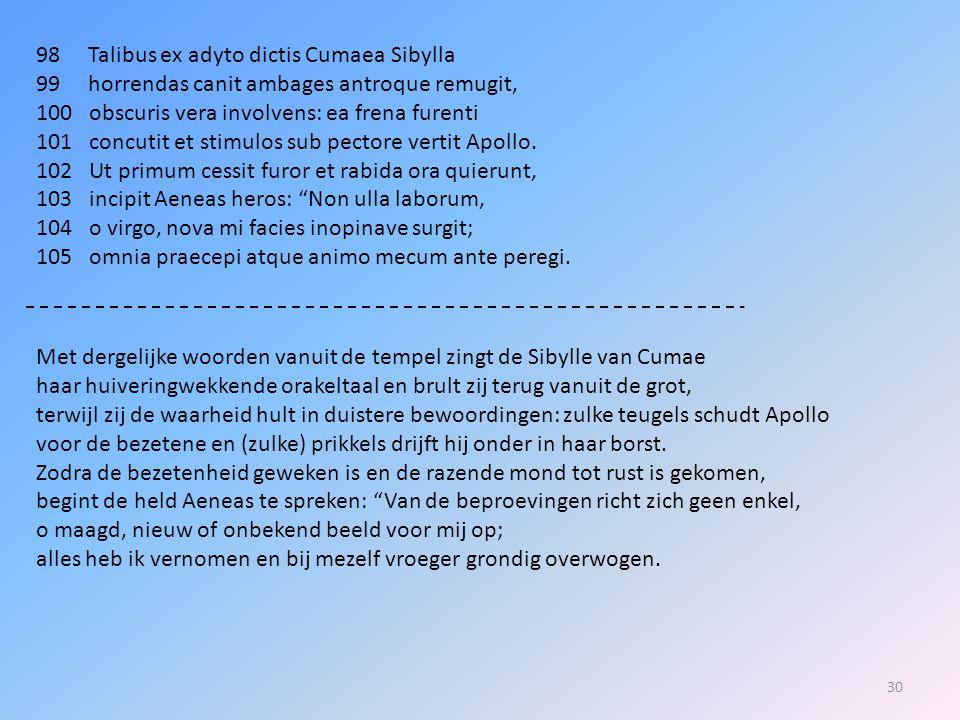 98 Talibus ex adyto dictis Cumaea Sibylla
