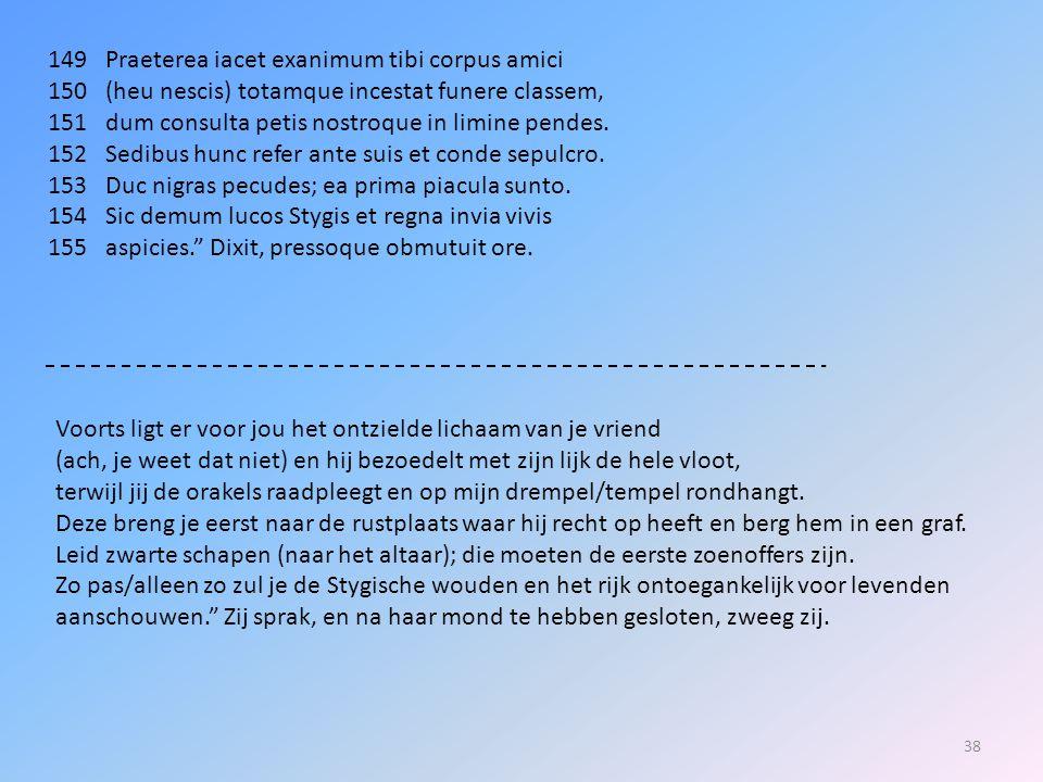 149 Praeterea iacet exanimum tibi corpus amici