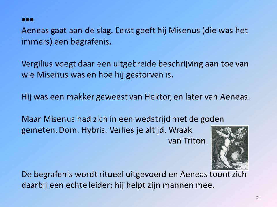  Aeneas gaat aan de slag. Eerst geeft hij Misenus (die was het immers) een begrafenis.