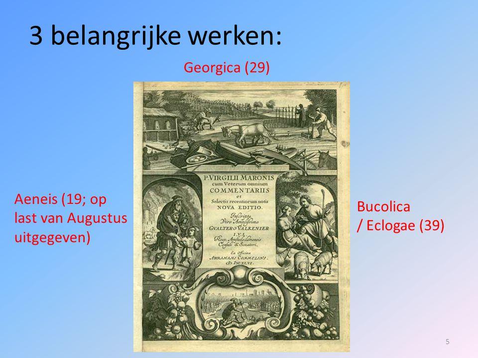 3 belangrijke werken: Georgica (29) Aeneis (19; op Bucolica