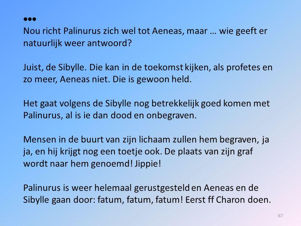  Nou richt Palinurus zich wel tot Aeneas, maar … wie geeft er natuurlijk weer antwoord